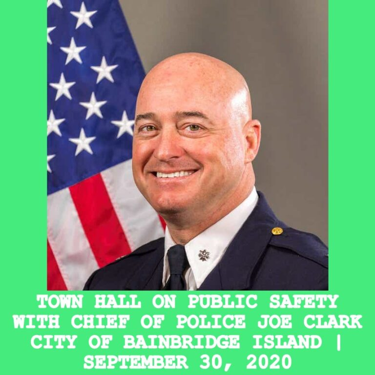 TOWN HALL ON PUBLIC SAFETY WITH CHIEF OF POLICE JOE CLARK CITY OF BAINBRIDGE ISLAND | SEPTEMBER 30, 2020