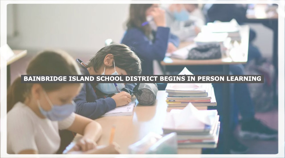 BAINBRIDGE ISLAND SCHOOL DISTRICT BEGINS IN PERSON LEARNING